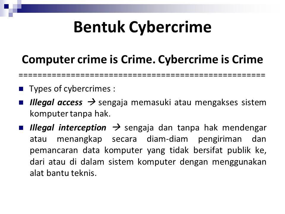Bentuk Cybercrime Computer crime is Crime. Cybercrime is Crime ==================================================== Types of cybercrimes : Illegal acc
