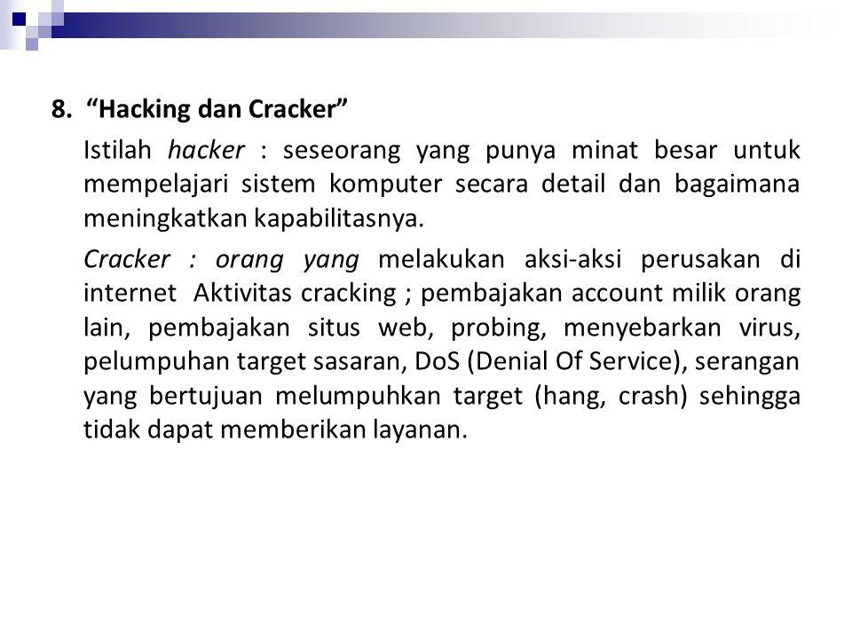 """8. """"Hacking dan Cracker"""" Istilah hacker : seseorang yang punya minat besar untuk mempelajari sistem komputer secara detail dan bagaimana meningkatkan"""