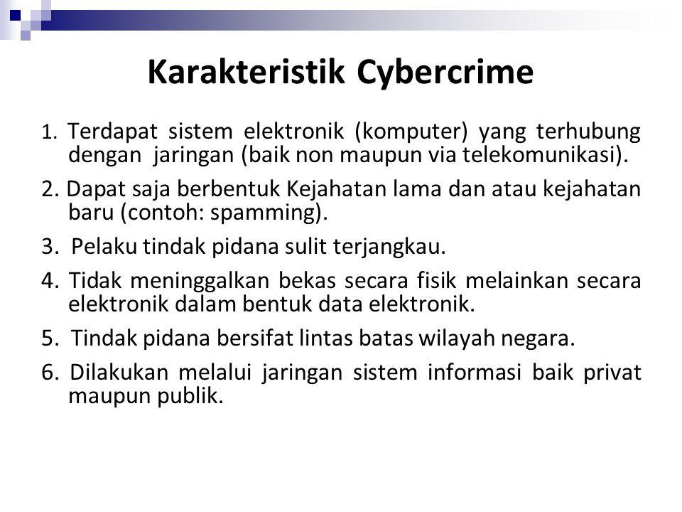 Karakteristik Cybercrime 1. Terdapat sistem elektronik (komputer) yang terhubung dengan jaringan (baik non maupun via telekomunikasi). 2. Dapat saja b