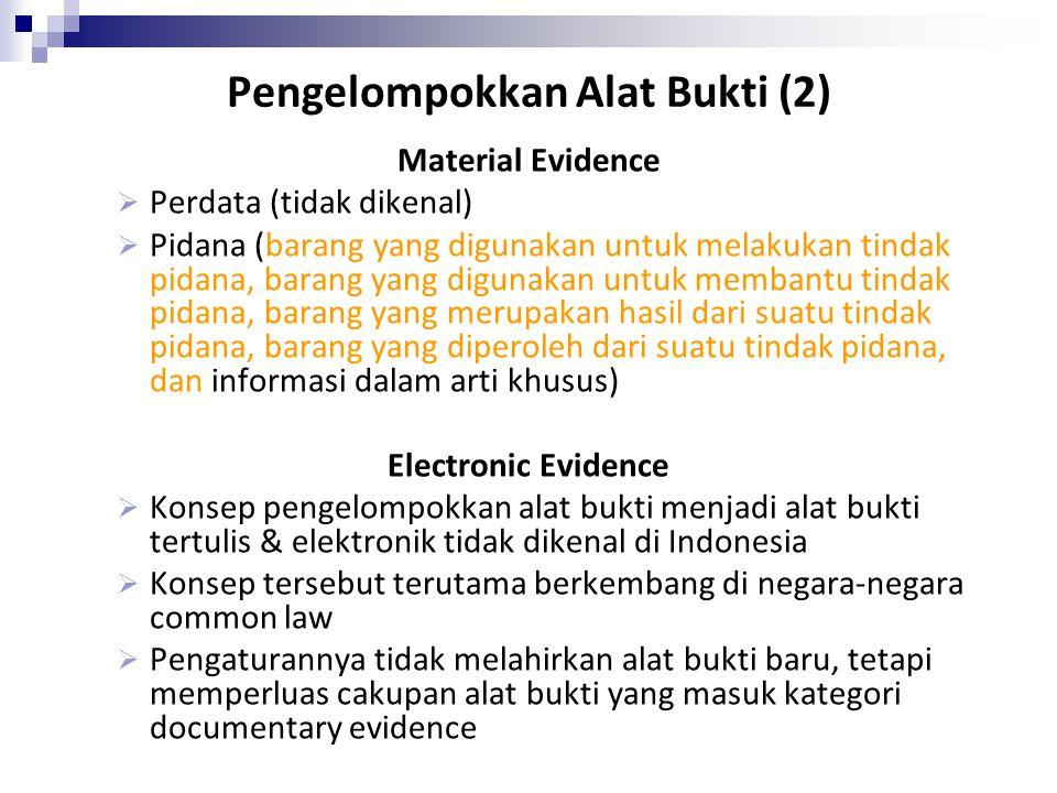 Pengelompokkan Alat Bukti (2) Material Evidence  Perdata (tidak dikenal)  Pidana (barang yang digunakan untuk melakukan tindak pidana, barang yang d