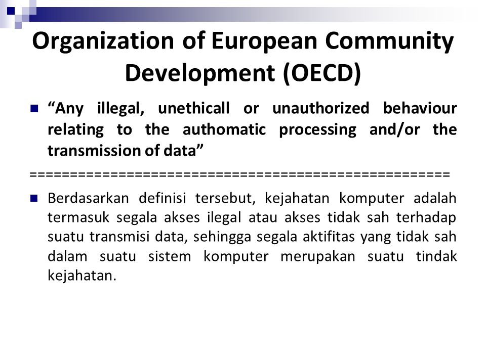 "Organization of European Community Development (OECD) ""Any illegal, unethicall or unauthorized behaviour relating to the authomatic processing and/or"
