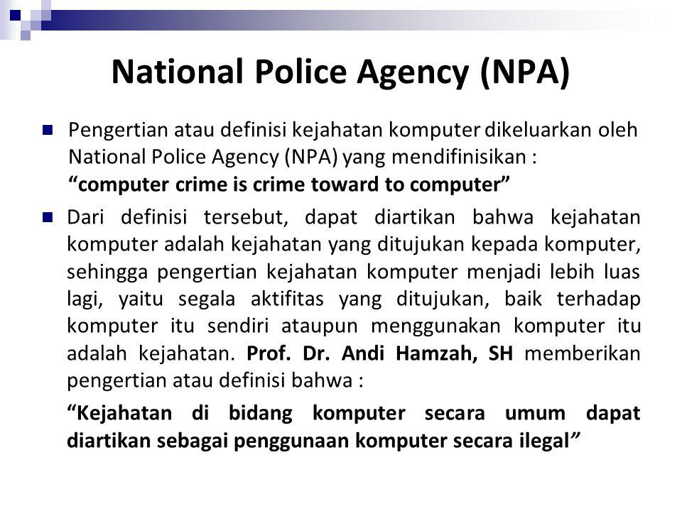 "National Police Agency (NPA) Pengertian atau definisi kejahatan komputer dikeluarkan oleh National Police Agency (NPA) yang mendifinisikan : ""computer"