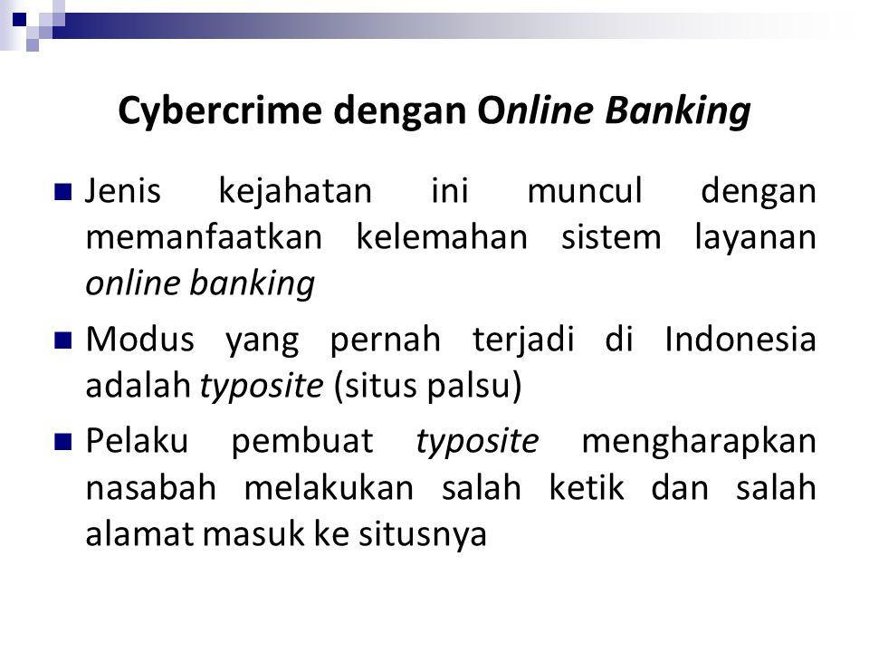 Cybercrime dengan Online Banking Jenis kejahatan ini muncul dengan memanfaatkan kelemahan sistem layanan online banking Modus yang pernah terjadi di I