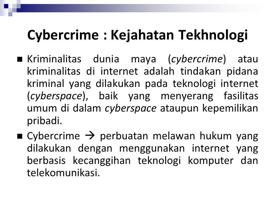 Kriminalitas dunia maya (cybercrime) atau kriminalitas di internet adalah tindakan pidana kriminal yang dilakukan pada teknologi internet (cyberspace)