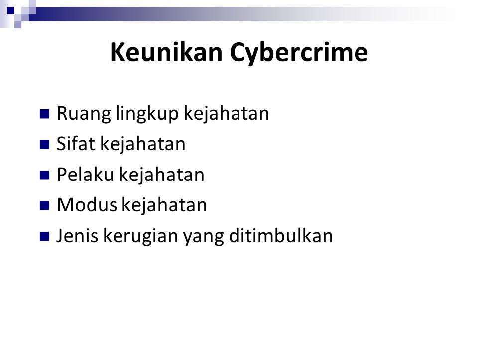 Keunikan Cybercrime Ruang lingkup kejahatan Sifat kejahatan Pelaku kejahatan Modus kejahatan Jenis kerugian yang ditimbulkan