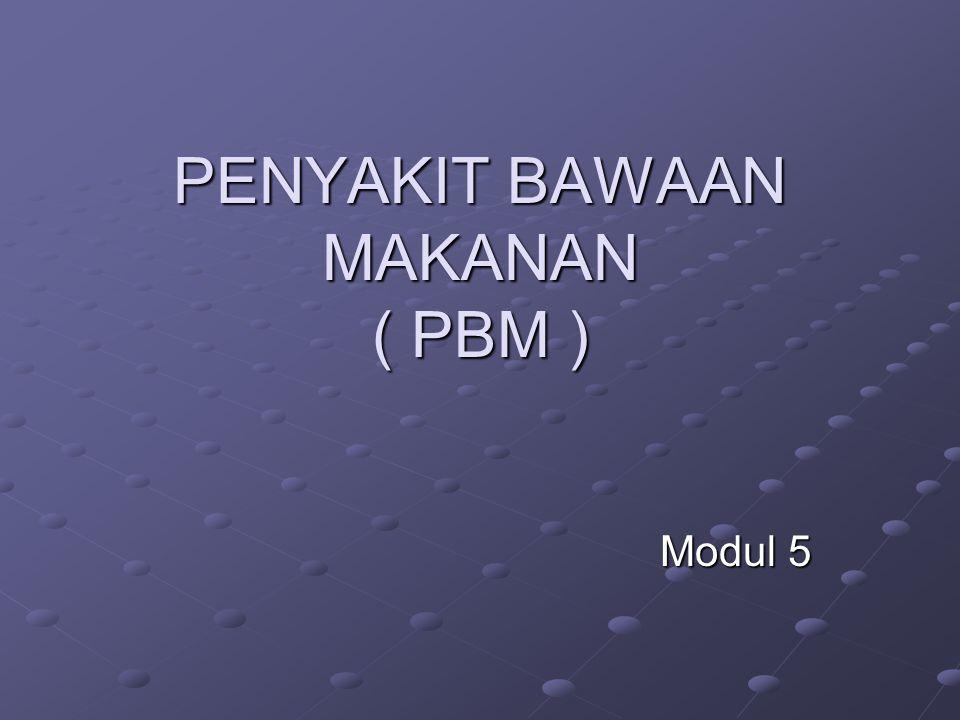 PENYAKIT BAWAAN MAKANAN ( PBM ) Modul 5