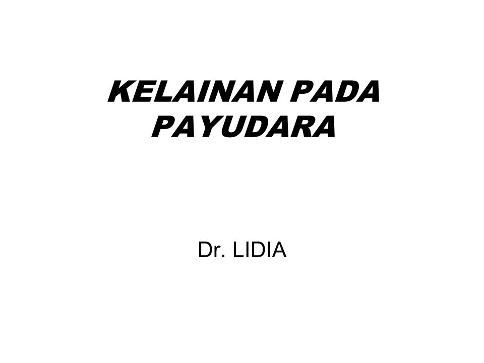 KELAINAN PADA PAYUDARA Dr. LIDIA