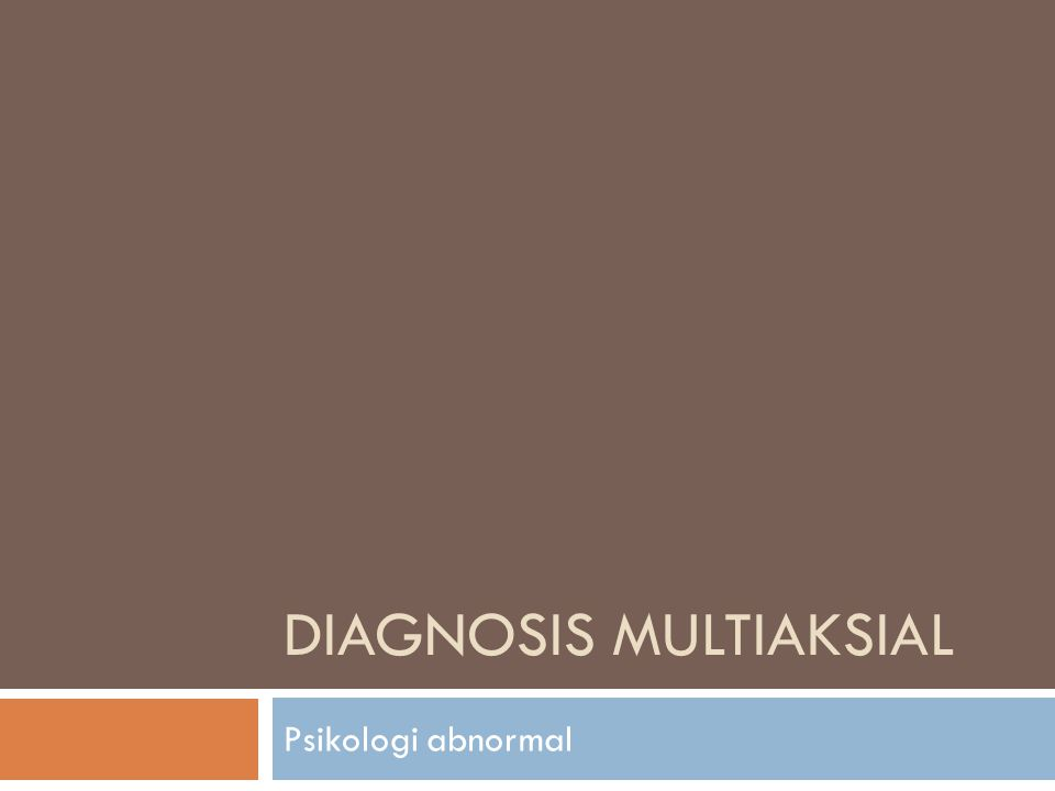 DIAGNOSIS MULTIAKSIAL  DSM (Diagnostic and Statistical Manual of Mental Disorder) published by American Psychiatric Association (APA)  In Indonesia, mental disorder diagnosis classify in PPDGJ (Pedoman Penggolongan dan Diagnostik Gangguan Jiwa)  based on DSM and ICD (International Classification of Diseases) published by WHO