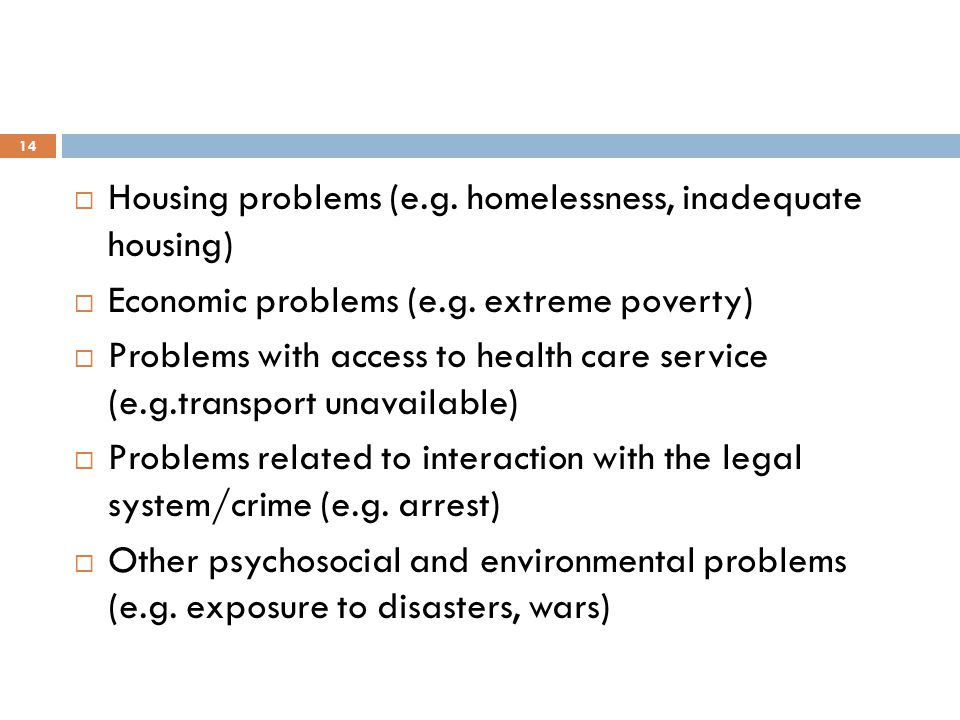 14  Housing problems (e.g. homelessness, inadequate housing)  Economic problems (e.g. extreme poverty)  Problems with access to health care service