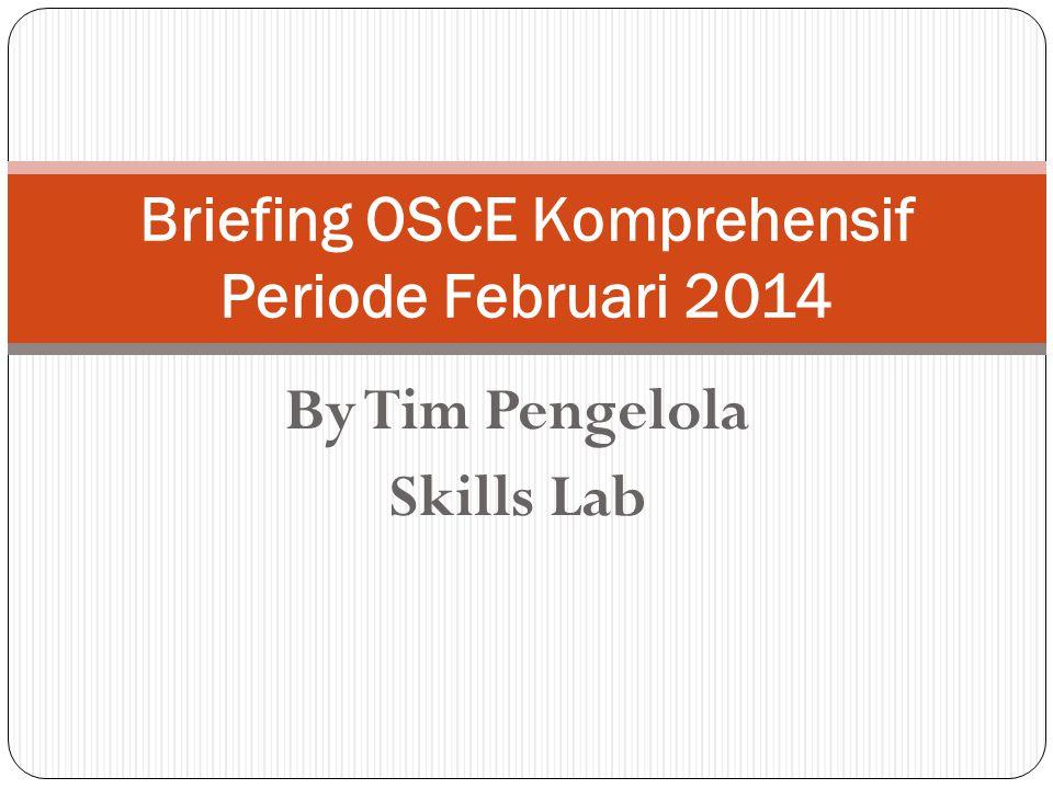 By Tim Pengelola Skills Lab Briefing OSCE Komprehensif Periode Februari 2014