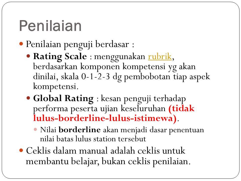 Penilaian Penilaian penguji berdasar : Rating Scale : menggunakan rubrik, berdasarkan komponen kompetensi yg akan dinilai, skala 0-1-2-3 dg pembobotan