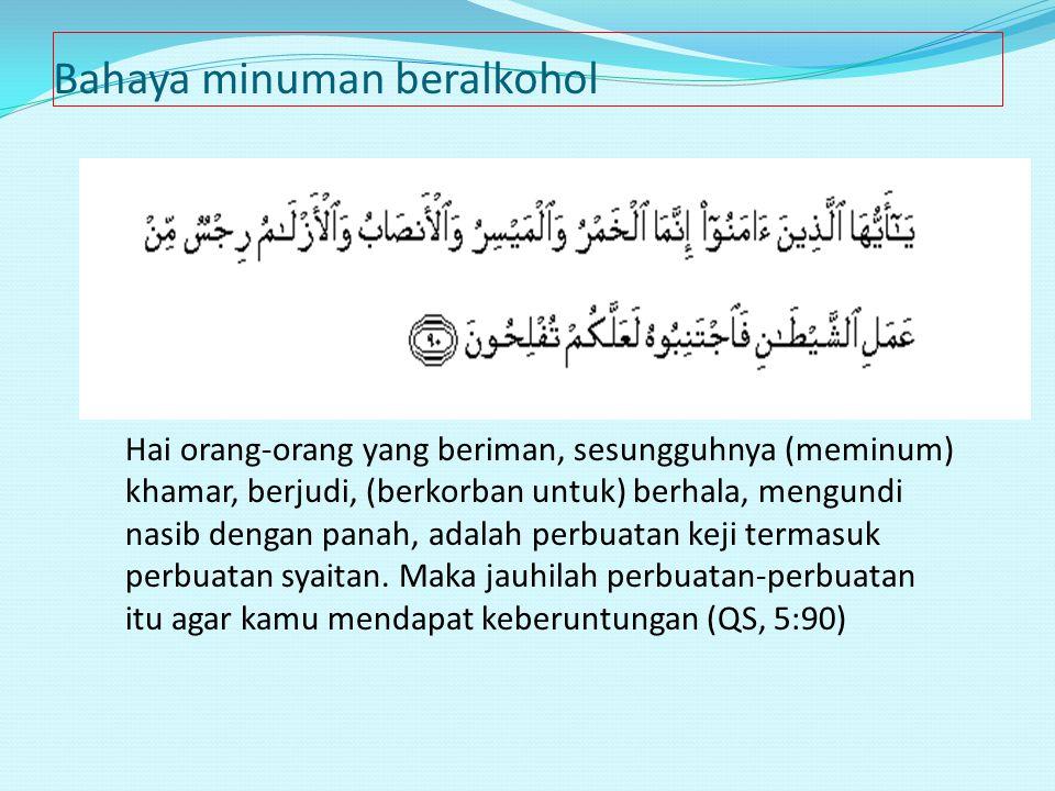 Hai orang-orang yang beriman, sesungguhnya (meminum) khamar, berjudi, (berkorban untuk) berhala, mengundi nasib dengan panah, adalah perbuatan keji te