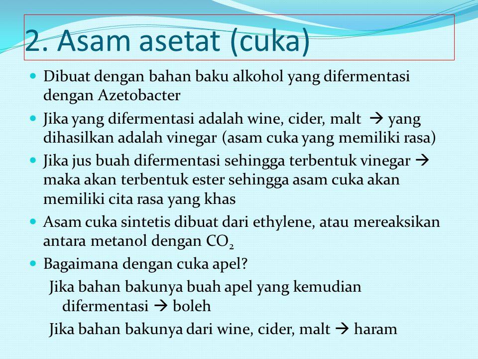 2. Asam asetat (cuka) Dibuat dengan bahan baku alkohol yang difermentasi dengan Azetobacter Jika yang difermentasi adalah wine, cider, malt  yang dih