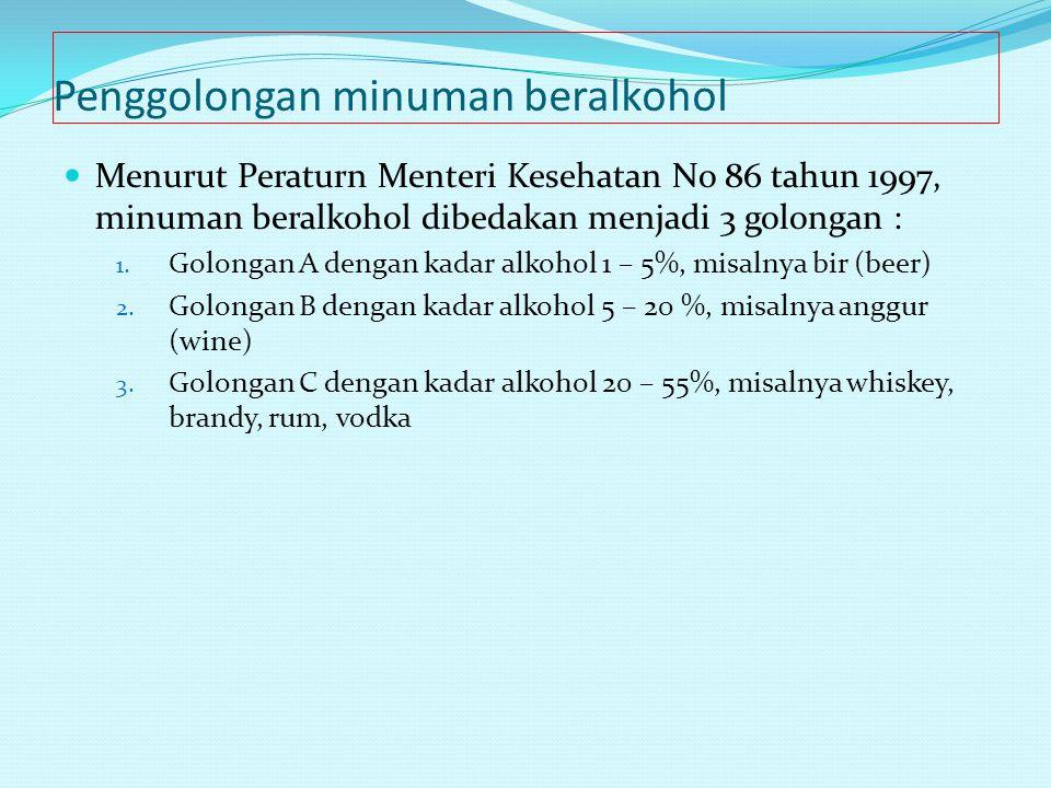Penggolongan minuman beralkohol Menurut Peraturn Menteri Kesehatan No 86 tahun 1997, minuman beralkohol dibedakan menjadi 3 golongan : 1. Golongan A d