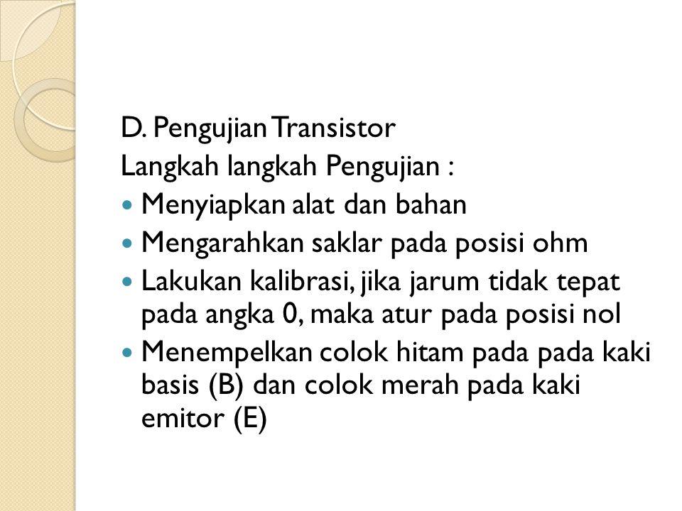 D. Pengujian Transistor Langkah langkah Pengujian : Menyiapkan alat dan bahan Mengarahkan saklar pada posisi ohm Lakukan kalibrasi, jika jarum tidak t
