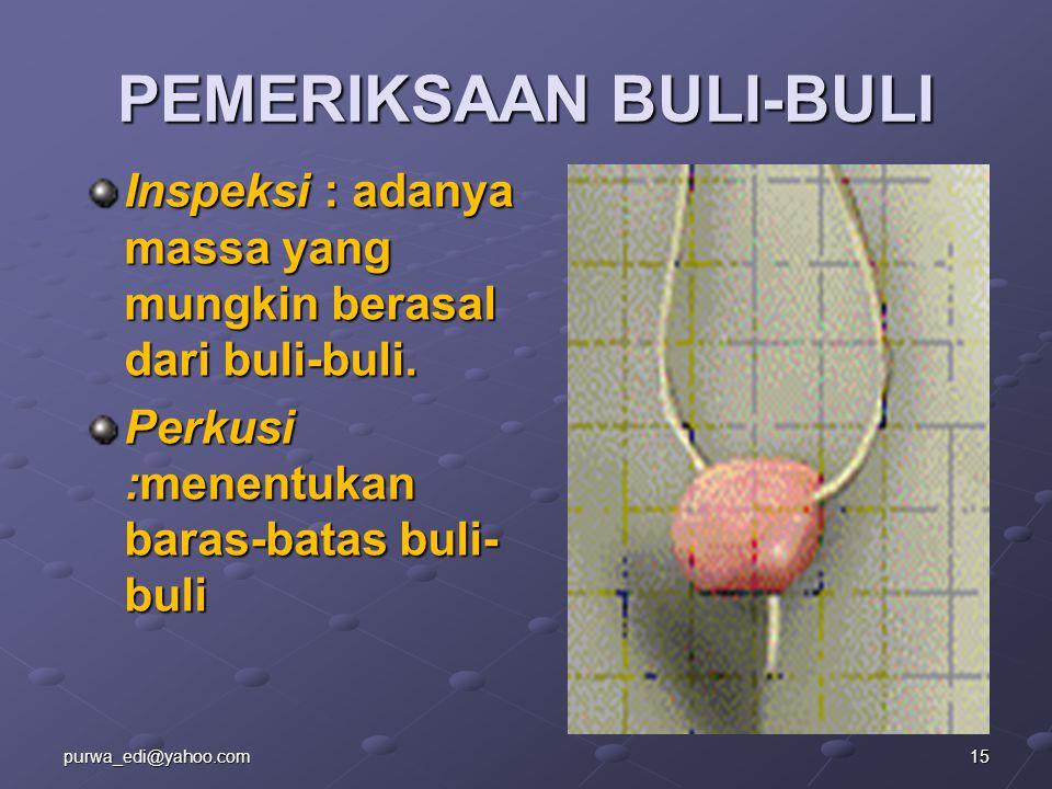 PEMERIKSAAN BULI-BULI Inspeksi : adanya massa yang mungkin berasal dari buli-buli. Perkusi :menentukan baras-batas buli- buli 15purwa_edi@yahoo.com