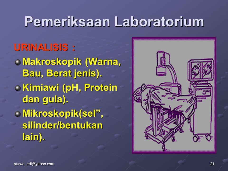 """Pemeriksaan Laboratorium URINALISIS : Makroskopik (Warna, Bau, Berat jenis). Kimiawi (pH, Protein dan gula). Mikroskopik(sel"""", silinder/bentukan lain)"""