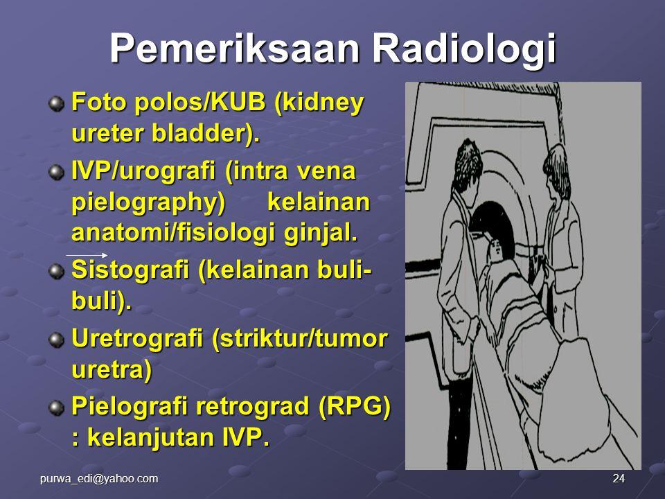 Pemeriksaan Radiologi Foto polos/KUB (kidney ureter bladder). IVP/urografi (intra vena pielography) kelainan anatomi/fisiologi ginjal. Sistografi (kel
