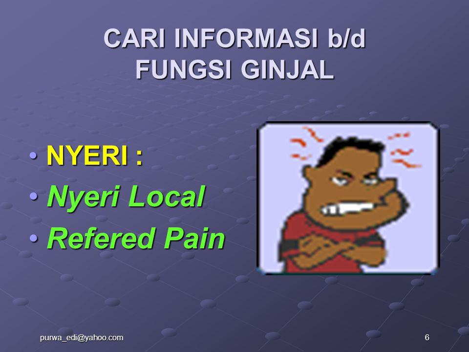 CARI INFORMASI b/d FUNGSI GINJAL NYERI :NYERI : Nyeri LocalNyeri Local Refered PainRefered Pain purwa_edi@yahoo.com6