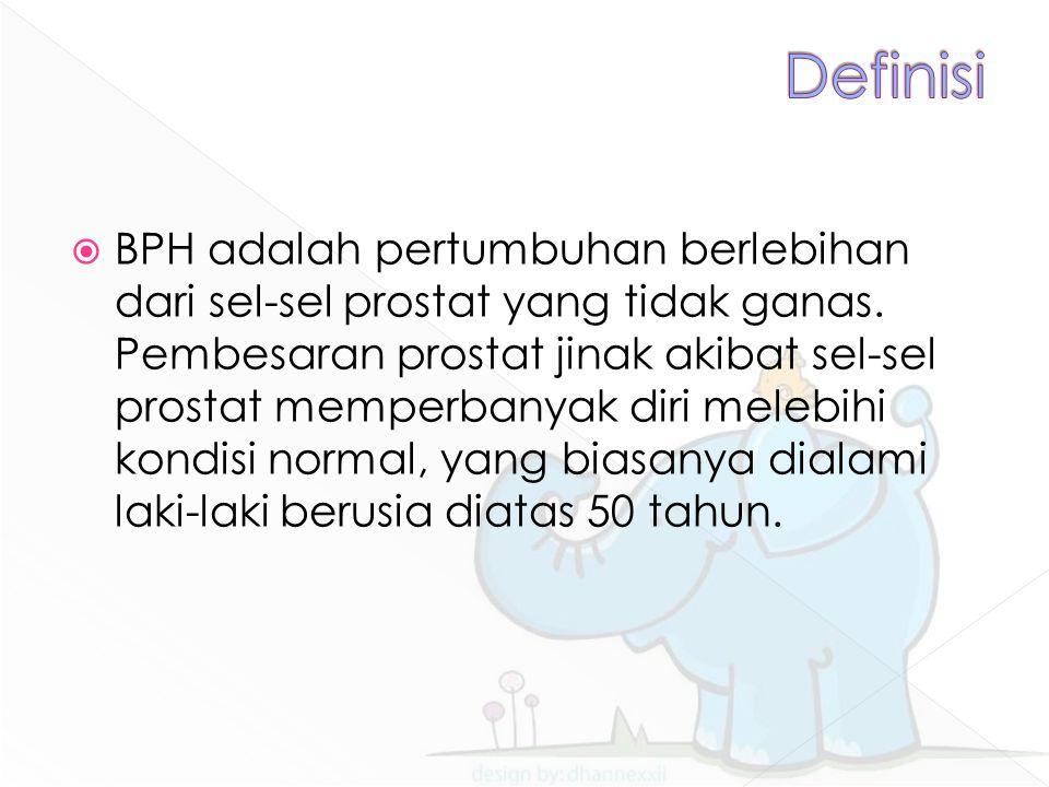  BPH adalah pertumbuhan berlebihan dari sel-sel prostat yang tidak ganas. Pembesaran prostat jinak akibat sel-sel prostat memperbanyak diri melebihi
