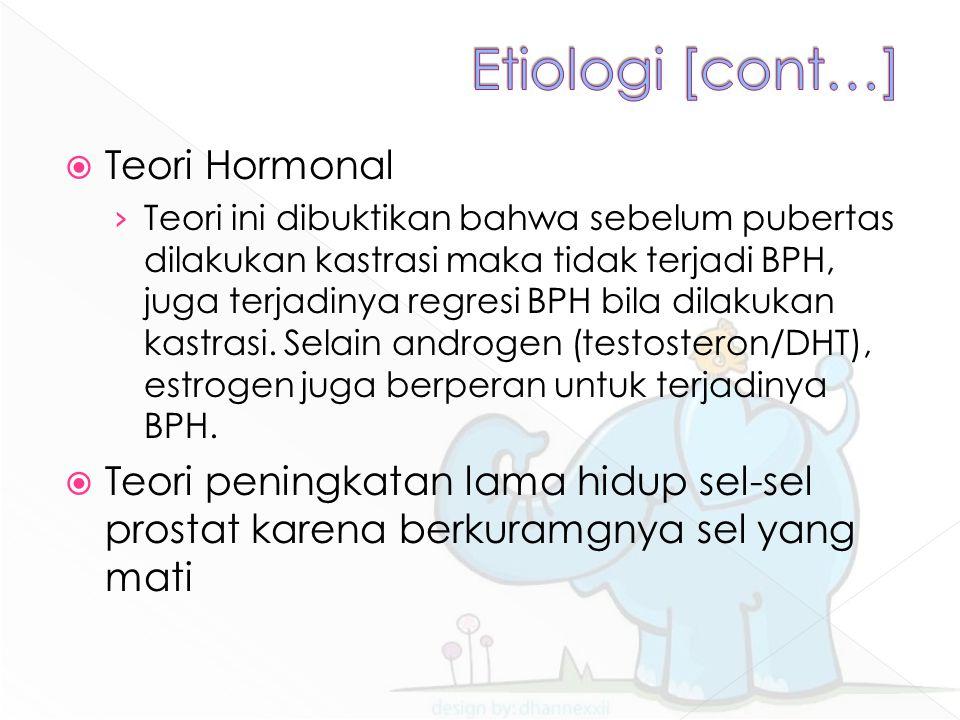  Teori Hormonal › Teori ini dibuktikan bahwa sebelum pubertas dilakukan kastrasi maka tidak terjadi BPH, juga terjadinya regresi BPH bila dilakukan k