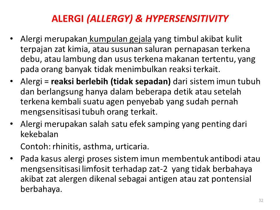 32 ALERGI (ALLERGY) & HYPERSENSITIVITY Alergi merupakan kumpulan gejala yang timbul akibat kulit terpajan zat kimia, atau susunan saluran pernapasan t