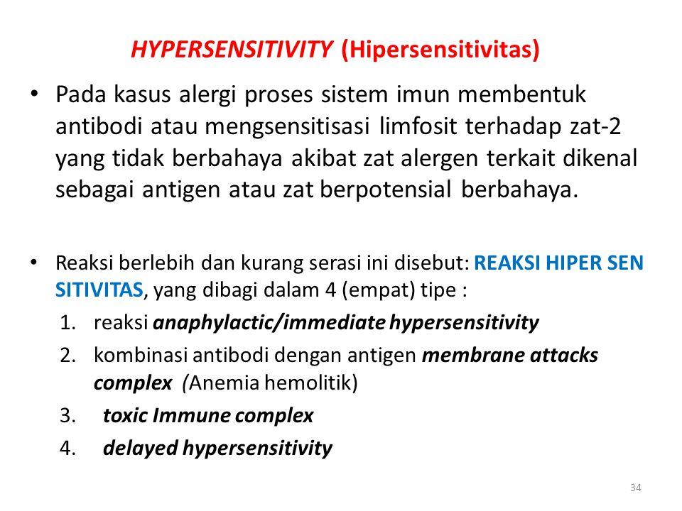 34 HYPERSENSITIVITY (Hipersensitivitas) Pada kasus alergi proses sistem imun membentuk antibodi atau mengsensitisasi limfosit terhadap zat-2 yang tida