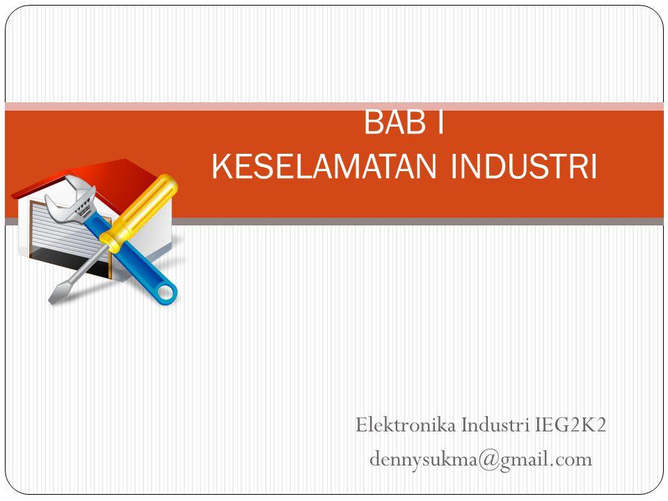 Elektronika Industri IEG2K2 dennysukma@gmail.com BAB I KESELAMATAN INDUSTRI