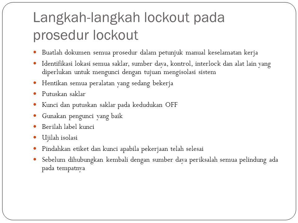 Langkah-langkah lockout pada prosedur lockout Buatlah dokumen semua prosedur dalam petunjuk manual keselamatan kerja Identifikasi lokasi semua saklar,