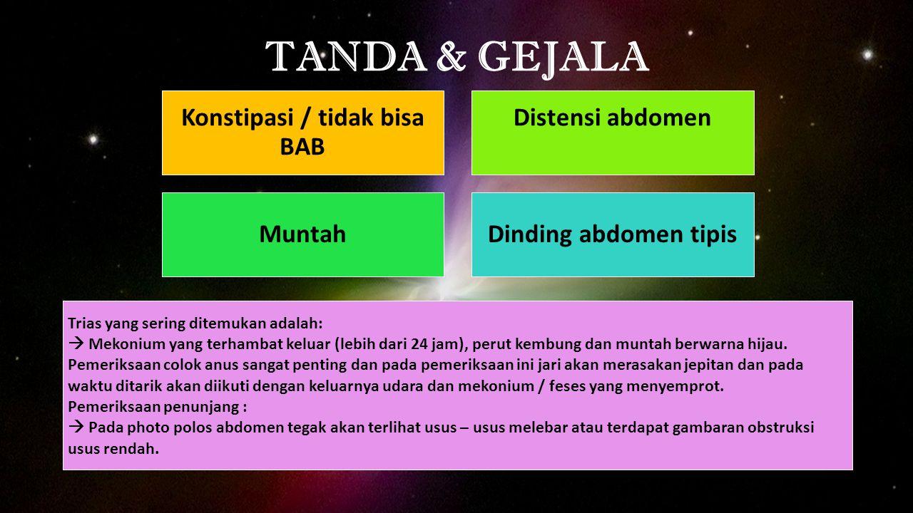 TANDA & GEJALA Konstipasi / tidak bisa BAB Distensi abdomen MuntahDinding abdomen tipis Trias yang sering ditemukan adalah:  Mekonium yang terhambat