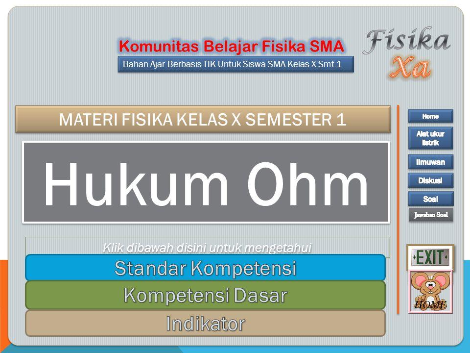 MATERI FISIKA KELAS X SEMESTER 1 Bahan Ajar Berbasis TIK Untuk Siswa SMA Kelas X Smt.1 Kunci Soal Info Hukum Ohm Klik dibawah disini untuk mengetahui