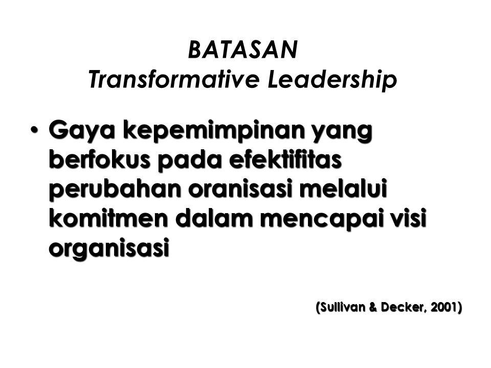 BATASAN Transformative Leadership Gaya kepemimpinan yang berfokus pada efektifitas perubahan oranisasi melalui komitmen dalam mencapai visi organisasi