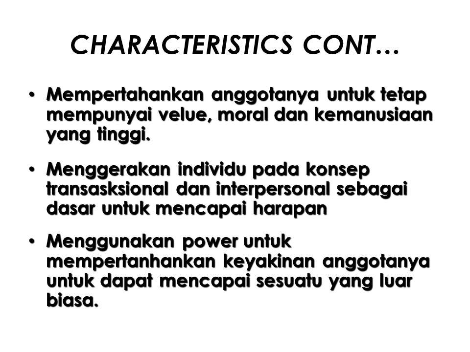 CHARACTERISTICS CONT… Mempertahankan anggotanya untuk tetap mempunyai velue, moral dan kemanusiaan yang tinggi. Mempertahankan anggotanya untuk tetap