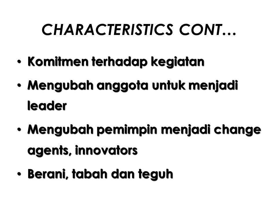 CHARACTERISTICS CONT… Komitmen terhadap kegiatan Komitmen terhadap kegiatan Mengubah anggota untuk menjadi leader Mengubah anggota untuk menjadi leade