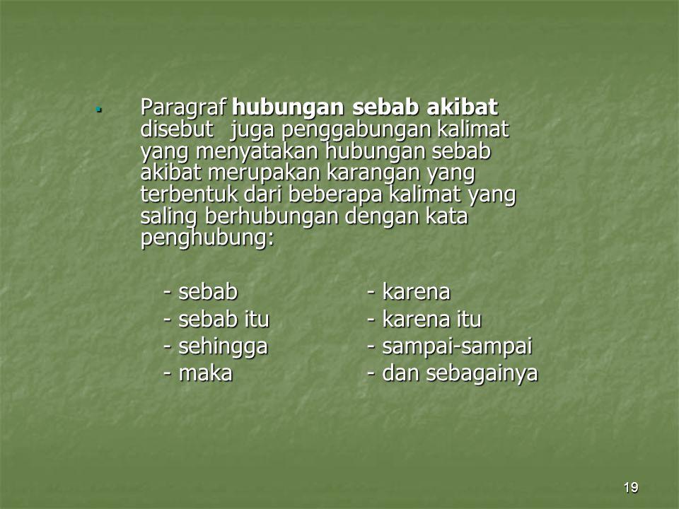 19  Paragraf hubungan sebab akibat disebut juga penggabungan kalimat yang menyatakan hubungan sebab akibat merupakan karangan yang terbentuk dari beb