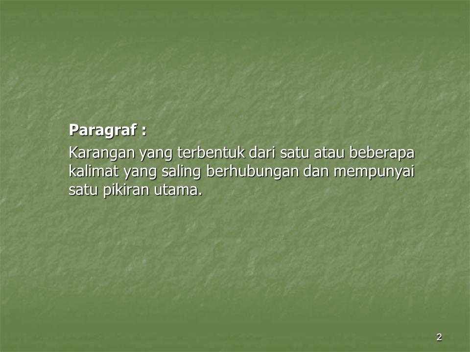 2 Paragraf : Karangan yang terbentuk dari satu atau beberapa kalimat yang saling berhubungan dan mempunyai satu pikiran utama.