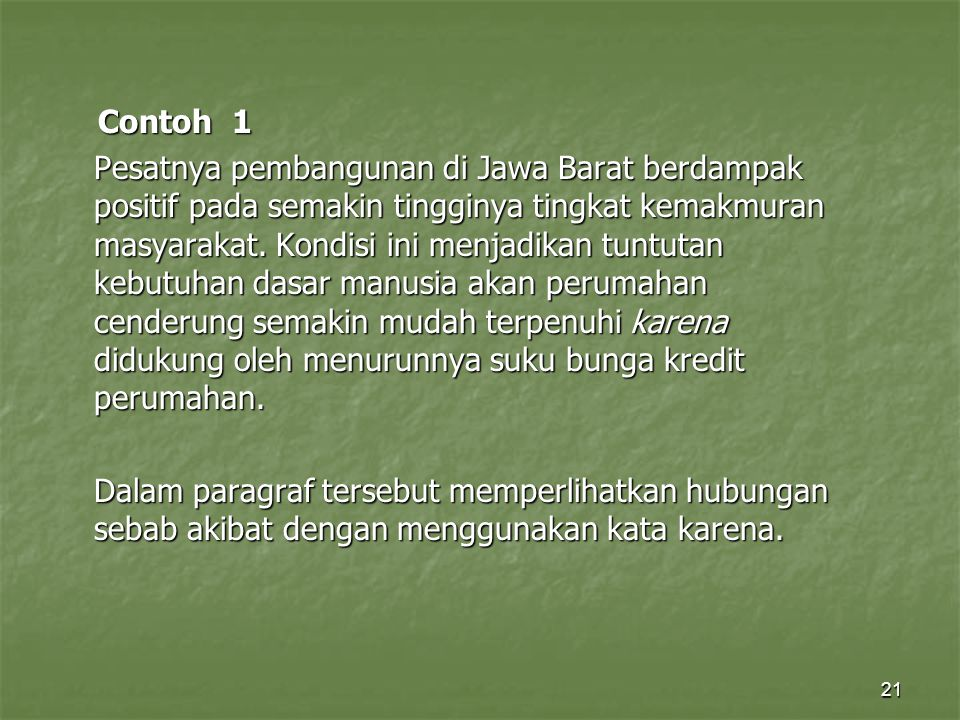 21 Contoh 1 Contoh 1 Pesatnya pembangunan di Jawa Barat berdampak positif pada semakin tingginya tingkat kemakmuran masyarakat. Kondisi ini menjadikan