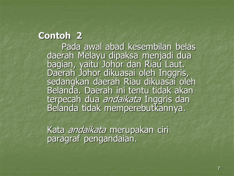 7 Contoh 2 Pada awal abad kesembilan belas daerah Melayu dipaksa menjadi dua bagian, yaitu Johor dan Riau Laut. Daerah Johor dikuasai oleh Inggris, se