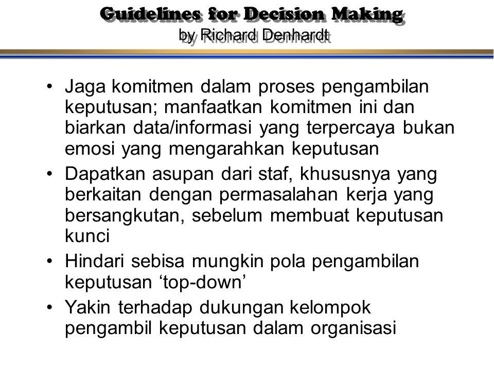 Guidelines for Decision Making by Richard Denhardt Jaga komitmen dalam proses pengambilan keputusan; manfaatkan komitmen ini dan biarkan data/informas