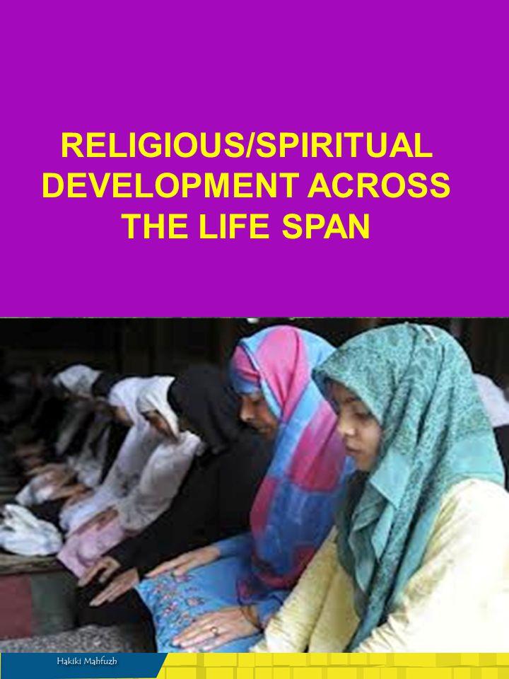 RELIGIOUS/SPIRITUAL DEVELOPMENT ACROSS THE LIFE SPAN