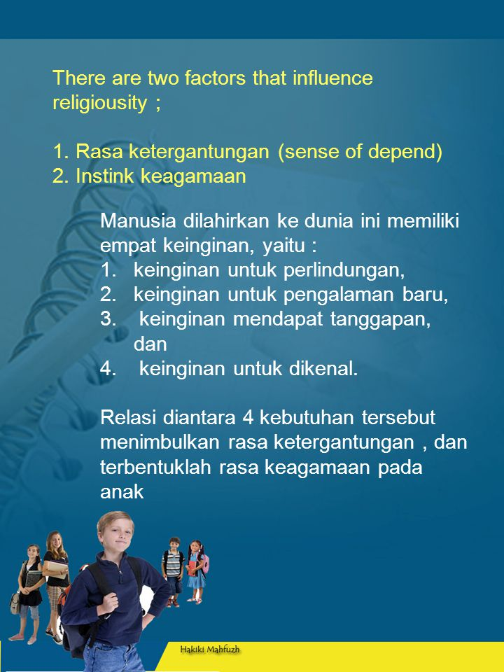 There are two factors that influence religiousity ; 1.