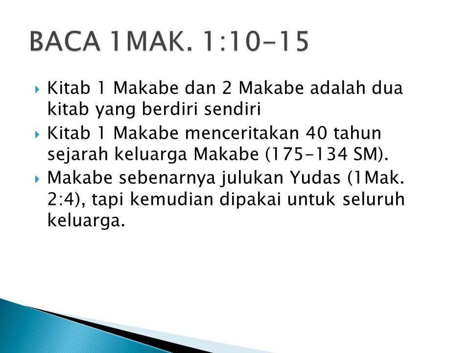  Kitab 1 Makabe dan 2 Makabe adalah dua kitab yang berdiri sendiri  Kitab 1 Makabe menceritakan 40 tahun sejarah keluarga Makabe (175-134 SM).  Mak