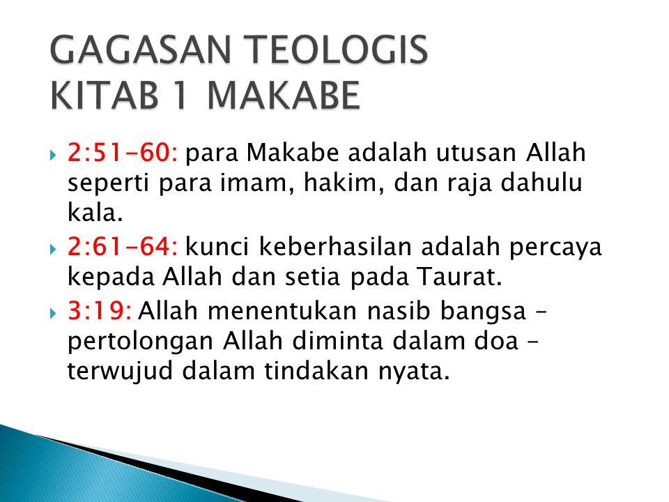  2:51-60: para Makabe adalah utusan Allah seperti para imam, hakim, dan raja dahulu kala.  2:61-64: kunci keberhasilan adalah percaya kepada Allah d