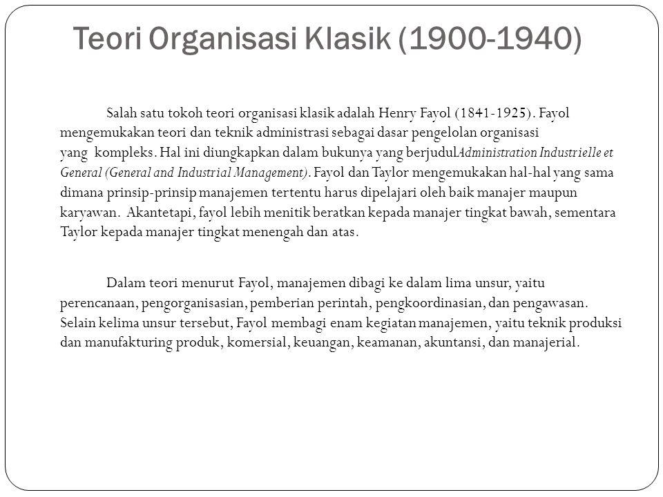 Teori Organisasi Klasik (1900-1940) Salah satu tokoh teori organisasi klasik adalah Henry Fayol (1841-1925). Fayol mengemukakan teori dan teknik admin