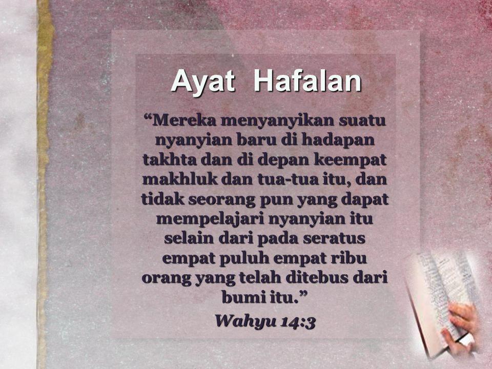"Ayat Hafalan ""Mereka menyanyikan suatu nyanyian baru di hadapan takhta dan di depan keempat makhluk dan tua-tua itu, dan tidak seorang pun yang dapat"