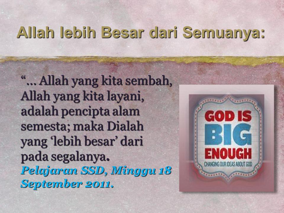 """Allah lebih Besar dari Semuanya: """"... Allah yang kita sembah, Allah yang kita layani, adalah pencipta alam semesta; maka Dialah yang 'lebih besar' dar"""