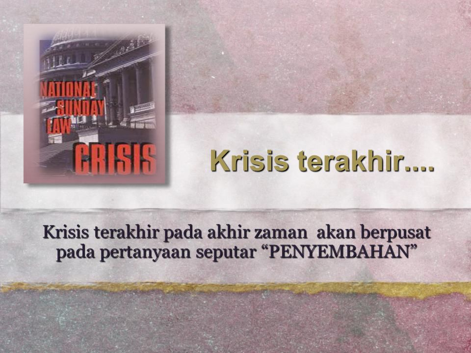 """Krisis terakhir.... Krisis terakhir pada akhir zaman akan berpusat pada pertanyaan seputar """"PENYEMBAHAN"""""""
