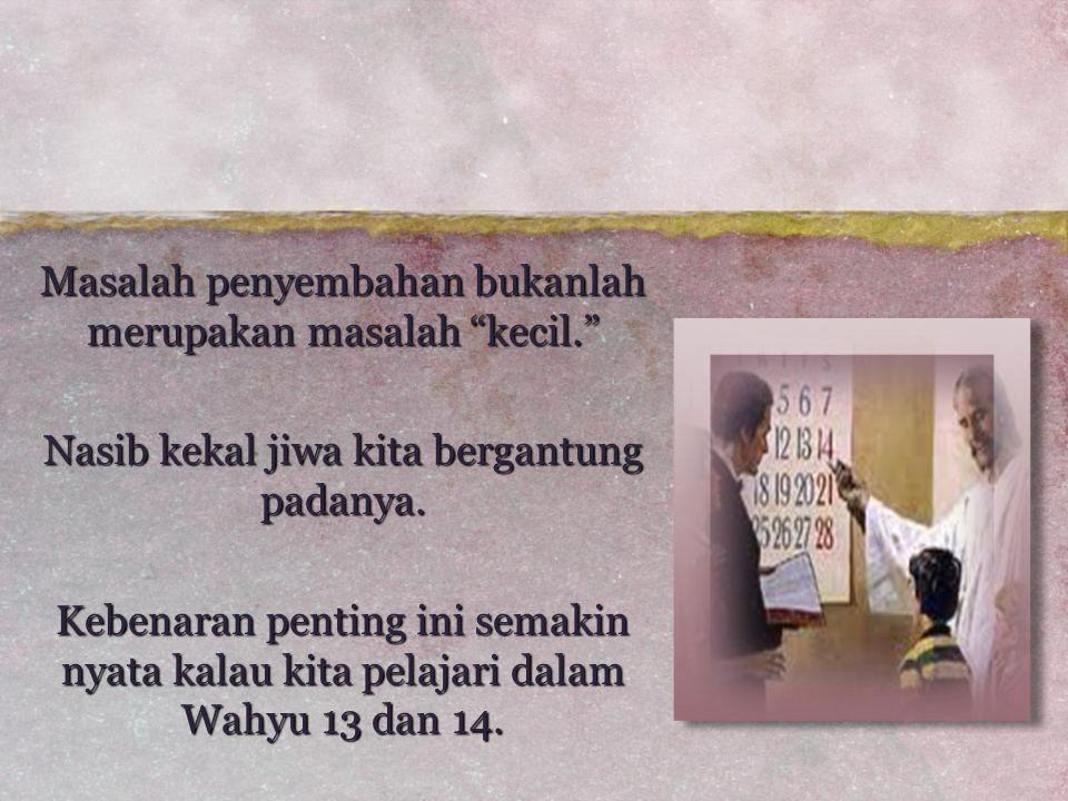 Wahyu 13 Dalam Wahyu 13 ditunjukkan pekerjaan setan dalam sepanjang sejarah yang puncaknya adalah seputar masalah penyembahan.
