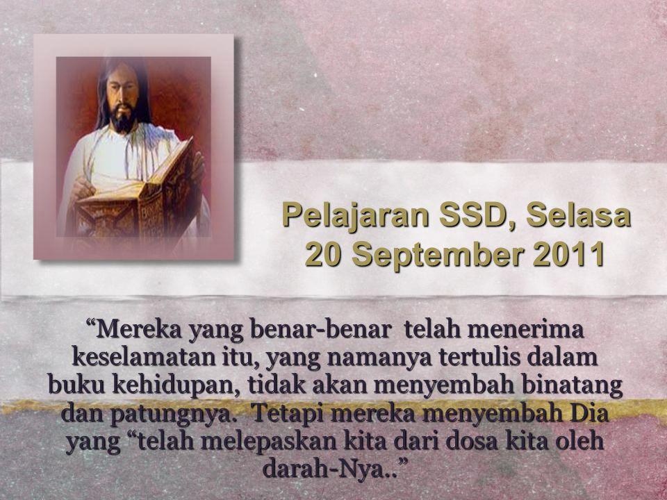 "Pelajaran SSD, Selasa 20 September 2011 ""Mereka yang benar-benar telah menerima keselamatan itu, yang namanya tertulis dalam buku kehidupan, tidak aka"