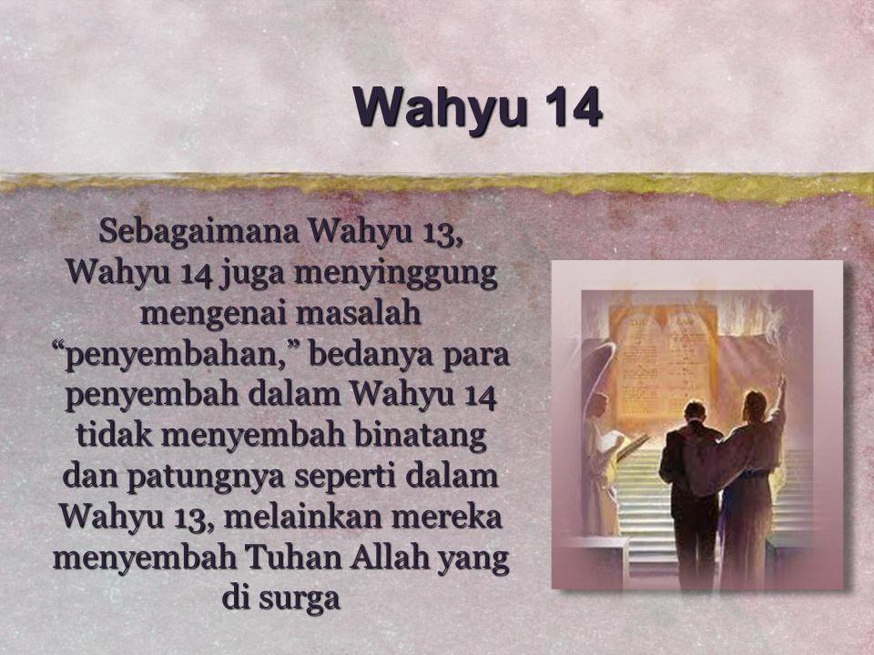 """Wahyu 14 Sebagaimana Wahyu 13, Wahyu 14 juga menyinggung mengenai masalah """"penyembahan,"""" bedanya para penyembah dalam Wahyu 14 tidak menyembah binatan"""